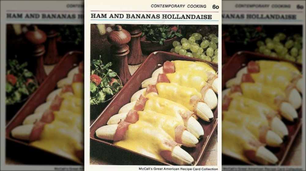your grandparents ate Ham and Banana Hollandaise